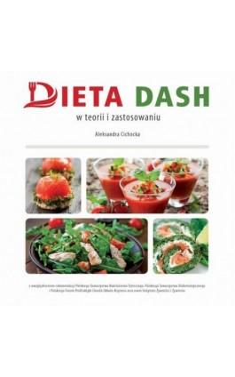 Dieta DASH w teorii i zastosowaniu - Aleksandra Cichocka - Ebook - 978-83-64045-55-4