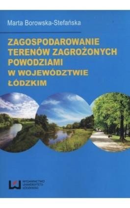 Zagospodarowanie terenów zagrożonych powodziami w województwie łódzkim - Marta Borowska-Stefańska - Ebook - 978-83-7969-667-3