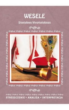 Wesele Stanisława Wyspiańskiego. Streszczenia, analiza, interpretacja - Wioleta Malec - Ebook - 978-83-8114-811-5