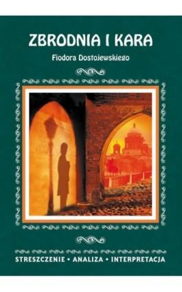 Zbrodnia i kara Fiodora Dostojewskiego. Streszczenie, analiza, interpretacja - zespół redakcyjny - Ebook - 978-83-8114-812-2