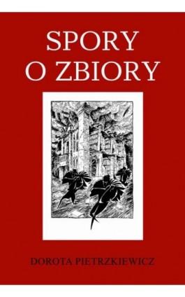 Spory o zbiory - Dorota Pietrzkiewicz - Ebook - 978-83-7545-967-8
