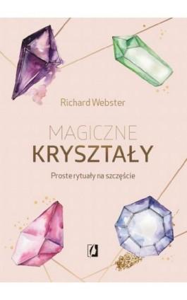 Magiczne kryształy. Proste rytuały na szczęście - Richard Webster - Ebook - 978-83-66436-54-1