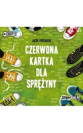 Czerwona kartka dla Sprężyny - Jacek Podsiadło - Audiobook - 978-83-65864-00-0