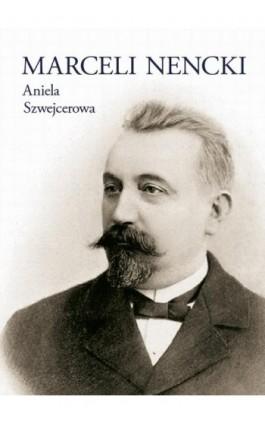 Marceli Nencki - Aniela Szwejcerowa - Ebook - 978-83-235-3453-2