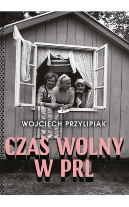 Czas wolny w PRL - Wojciech Przylipiak - Ebook - 978-83-287-1377-2
