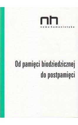 Od pamięci biodziedzicznej do postpamięci - Praca zbiorowa - Ebook - 978-83-64703-18-8