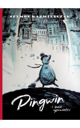 Pingwin i inne powieści - Szymon Kaźmierczak - Ebook - 978-83-952675-3-6