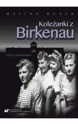 Koleżanki z Birkenau. Esej o pamiętaniu - Halina Rusek - Ebook - 978-83-226-3802-6