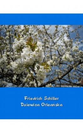 Dziewica Orleańska – tragedia romantyczna - Friedrich Schiller - Ebook - 978-83-7950-958-4
