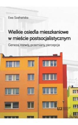 Wielkie osiedla mieszkaniowe w mieście postsocjalistycznym - Ewa Szafrańska - Ebook - 978-83-8088-211-9
