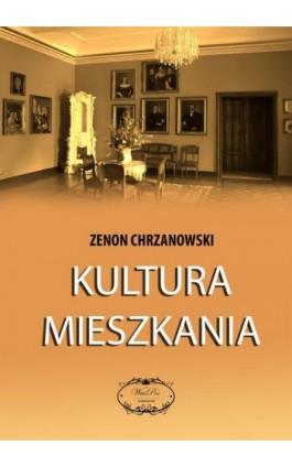Kultura mieszkania - Zenon Chrzanowski - Ebook - 978-83-950389-2-1