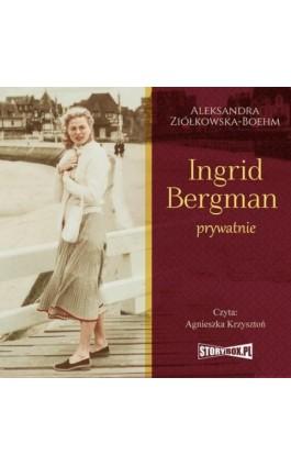 Ingrid Bergman prywatnie - Aleksandra Ziółkowska-Boehm - Audiobook - 978-83-8194-469-4