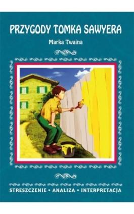 Przygody Tomka Sawyera Marka Twaina. Streszczenie, analiza, interpretacja - Danuta Anusiak - Ebook - 978-83-8114-806-1