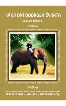 W 80 dni dookoła świata Juliusza Verne'a. Streszczenie, analiza, interpretacja - Anna Milewska - Ebook - 978-83-8114-808-5
