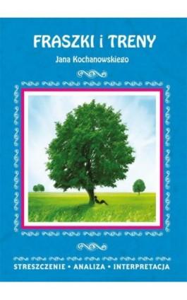 Fraszki i Treny Jana Kochanowskiego. Streszczenie, analiza, interpretacja - Elżbieta Bator - Ebook - 978-83-8114-795-8