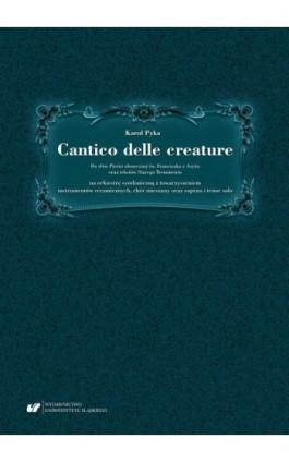 Cantico delle creature. Do słów Pieśni słonecznej św. Franciszka z Asyżu oraz tekstów Starego Testamentu na orkiestrę symfoniczn - Karol Pyka - Ebook - 978-83-226-3845-3