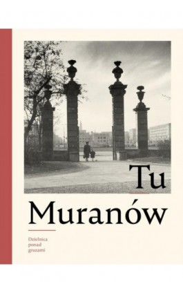 Tu Muranów. Dzielnica ponad gruzami - Ebook - 978-83-952378-9-8