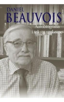 Autobiografia i teksty wybrane - Daniel Beauvois - Ebook - 978-83-7545-744-5