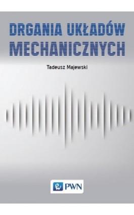 Drgania układów mechanicznych - Tadeusz Majewski - Ebook - 978-83-01-20971-1