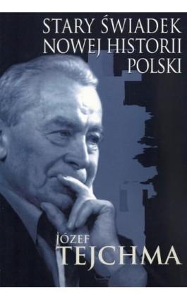 Stary świadek nowej historii Polski - Józef Tejchma - Ebook - 978-83-7545-621-9