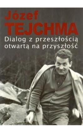 Dialog z przeszłością otwartą na przyszłość - Józef Tejchma - Ebook - 978-83-7545-538-0