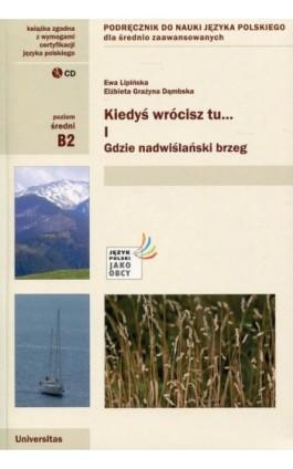 Kiedyś wrócisz tu... Część 1 + CD Podręcznik do nauki języka polskiego dla średnio zaawansowanych - Elżbieta Grażyna Dąmbska - Ebook - 978-83-242-1807-3