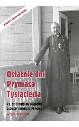 Ostatnie dni Prymasa Tysiąclecia - Bronisław Piasecki - Ebook - 978-83-8043-671-8