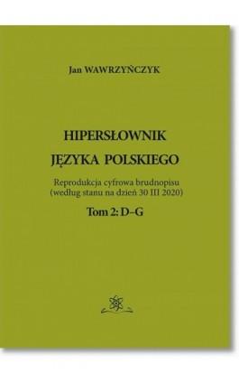 Hipersłownik języka Polskiego Tom 2: D–G - Jan Wawrzyńczyk - Ebook - 978-83-7798-522-9