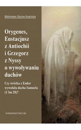 Orygenes, Eustacjusz z Antiochii i Grzegorz z Nyssy o wywoływaniu duchów - Leon Nieścior - Ebook - 978-83-8043-672-5