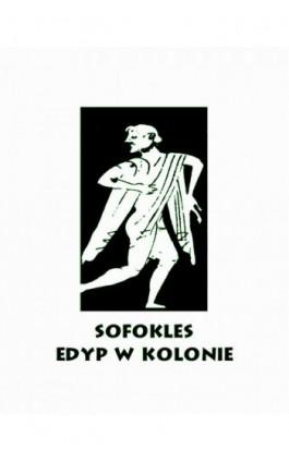 Edyp w Kolonie - Sofokles - Ebook - 978-83-7950-991-1