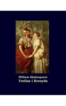 Troilus i Kresyda - William Shakespeare - Ebook - 978-83-7950-983-6