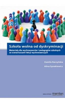 Szkoła wolna od dyskryminacji. Materiały dla wychowawców i pedagogów szkolnych ze scenariuszami lekcji wychowawczych. - Kamila Raczyńska - Ebook - 978-83-269-2086-8