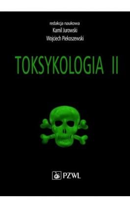 Toksykologia. TOM 2. Toksykologia szczegółowa i stosowana - Kamil Jurowski - Ebook - 978-83-200-6072-0