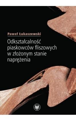Odkształcalność piaskowców fliszowych w złożonym stanie naprężenia - Paweł Łukaszewski - Ebook - 978-83-235-1976-8