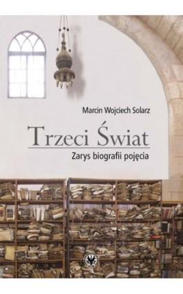 Trzeci Świat - Marcin Wojciech Solarz - Ebook - 978-83-235-1161-8