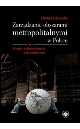 Zarządzanie obszarami metropolitalnymi w Polsce - Marta Lackowska - Ebook - 978-83-235-1001-7