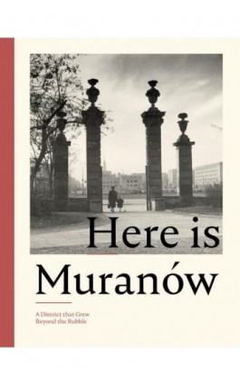 Here is Muranów. A District that Grew Beyond the Rubble - Ebook - 978-83-952-3787-4