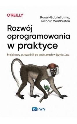 Rozwój oprogramowania w praktyce. Projektowy przewodnik po podstawach w języku Java - Raoul-Gabriel Urma - Ebook - 978-83-01-21171-4