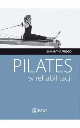 Pilates w rehabilitacji - Samantha Wood - Ebook - 978-83-200-6112-3