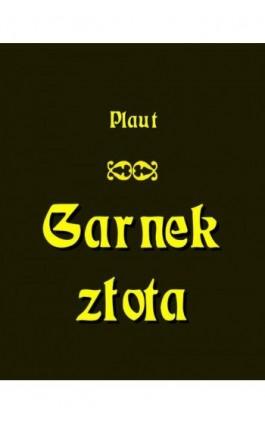 Garnek złota - Plaut - Ebook - 978-83-7950-899-0