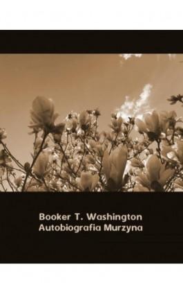 Autobiografia Murzyna - Booker T. Washington - Ebook - 978-83-7950-909-6