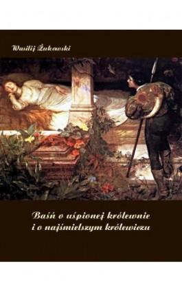 Baśń o uśpionej królewnie i o najśmielszym królewiczu - Wasilij Żukowski - Ebook - 978-83-7950-967-6