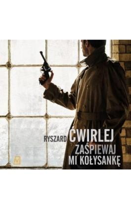 Zaśpiewaj mi kołysankę - Ryszard Ćwirlej - Audiobook - 978-83-66570-59-7