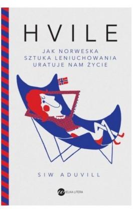 Hvile Jak norweska sztuka leniuchowania uratuje nam życie - Siw Aduvill - Ebook - 978-83-8032-451-0