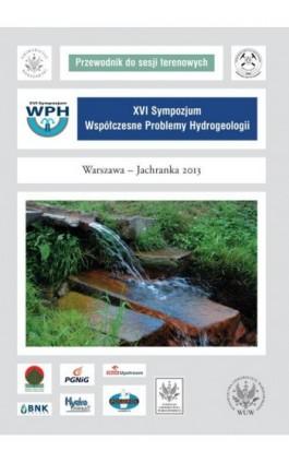 XVI sympozjum. Współczesne problemy hydrogeologii - Warszawa - Jachranka 2013 - Praca zbiorowa - Ebook - 978-83-235-1779-5