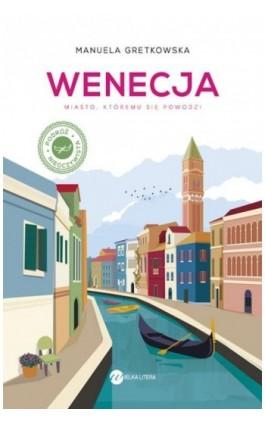 Wenecja. Miasto, któremu się powodzi - Manuela Gretkowska - Ebook - 978-83-8032-483-1