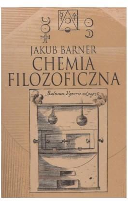 Chemia filozoficzna - Jakub Barner - Ebook - 978-83-7545-401-7