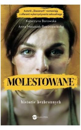 Molestowane. Historie bezbronnych - Anna Matusiak-Rześniowiecka - Ebook - 978-83-8032-474-9