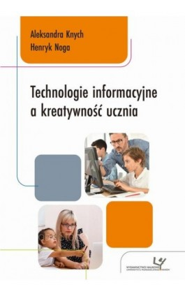 Technologie informacyjne a kreatywność ucznia - Aleksandra Knych - Ebook - 978-83-8084-451-3