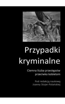 Przypadki kryminalne Ciemna liczba przestępstw przeciwko kobietom - autor zbiorowy - Ebook - 978-83-66353-28-2